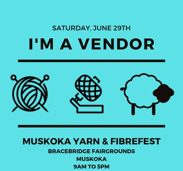 Muskoka Yarn and Fibrefest June 29th,2019